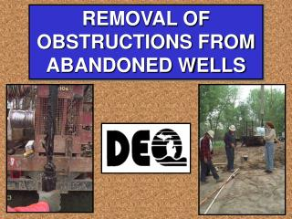 REMOVAL OF OBSTRUCTIONS FROM ABANDONED WELLS