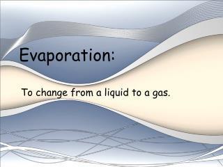 Evaporation: