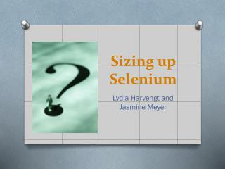 Sizing up Selenium