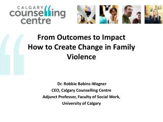 From  Outcomes to  Impact How to Create Change in Family Violence