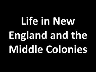 Life in New England and the Middle Colonies