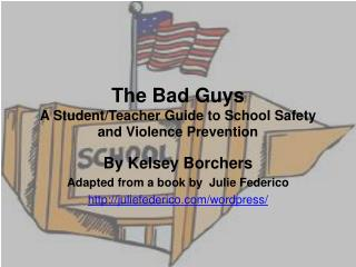 The Bad Guys A Student/Teacher Guide to School Safety and Violence Prevention