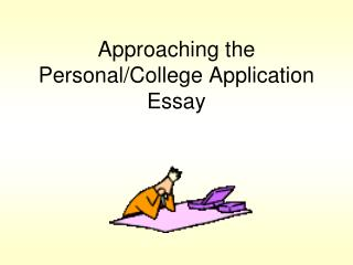 Approaching the Personal/College Application Essay