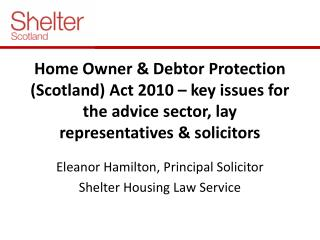 Home Owner & Debtor Protection (Scotland) Act 2010 – key issues for the advice sector, lay representatives & sol