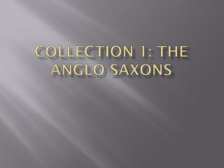 Collection 1: The Anglo Saxons