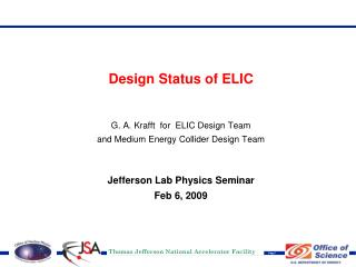 Design Status of ELIC G. A. Krafft  for  ELIC Design Team and Medium Energy Collider Design Team
