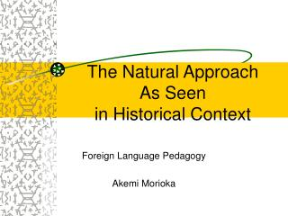 The Natural Approach  As Seen  in Historical Context