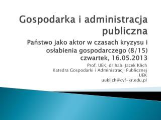 Prof. UEK, dr hab. Jacek Klich  Katedra Gospodarki i Administracji Publicznej  UEK