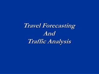 Travel Forecasting  And  Traffic Analysis