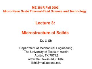 ME 381R Fall 2003 Micro-Nano Scale Thermal-Fluid Science and Technology   Lecture 3:  Microstructure of Solids