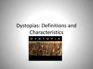 Dystopias: Definitions and Characteristics