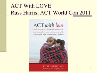 ACT With LOVE Russ Harris, ACT World Con 2011