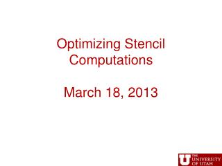 Optimizing Stencil Computations March 18, 2013