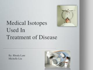 Medical Isotopes  Used In  Treatment of Disease