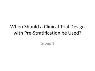 When Should a Clinical Trial Design with Pre-Stratification be Used?