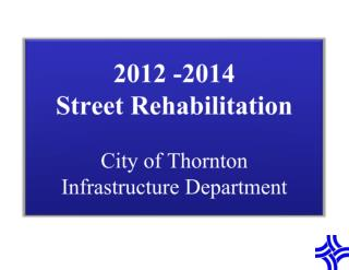 2012 -2014 Street  Rehabilitation City of Thornton Infrastructure Department