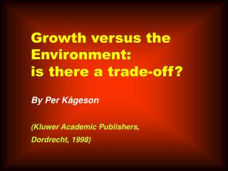 Growth versus the Environment:  is there a trade-off  By Per K geson   Kluwer Academic Publishers,  Dordrecht, 1998