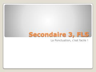 Secondaire  3, FLS