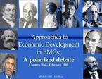 Approaches to Economic Development in EMCs: A polarized debate Country Risk- February 2008