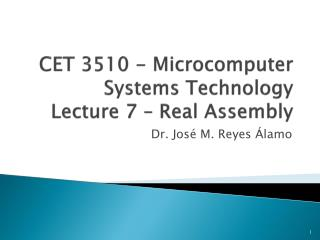 CET 3510 - Microcomputer Systems Technology Lecture 7 – Real Assembly