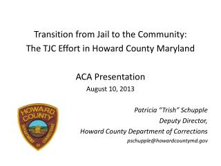 Transition from Jail to the Community: The TJC Effort in Howard County Maryland ACA Presentation