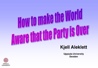How to make the World Aware that the Party is Over