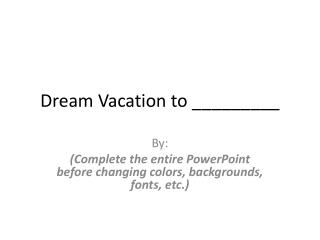 Dream Vacation to _________