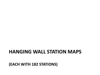 Hanging wall station maps (each with 182 stations)