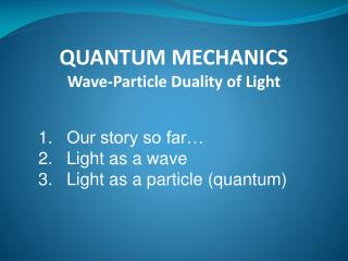 QUANTUM MECHANICS Wave-Particle Duality of Light