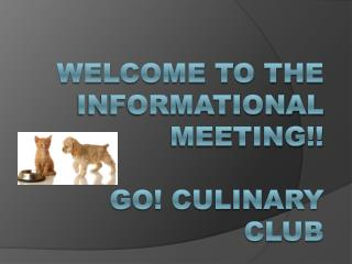 Welcome to the Informational Meeting!! GO! Culinary Club