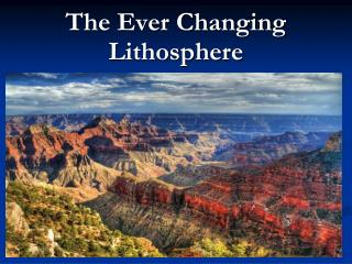 The Ever Changing Lithosphere