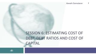 Session 6: Estimating cost of debt, debt ratios and cost of capital