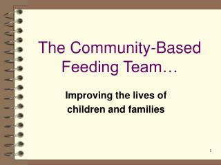 The Community-Based Feeding Team…