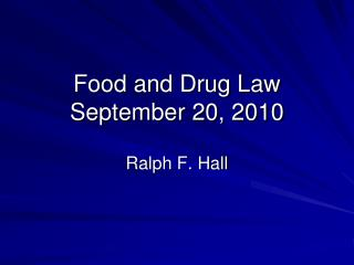 Food and Drug Law September  20 ,  2010