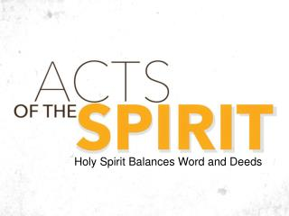 Holy Spirit Balances Word and Deeds