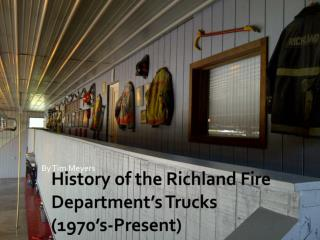 History of the Richland Fire Department's Trucks  (1970's-Present)