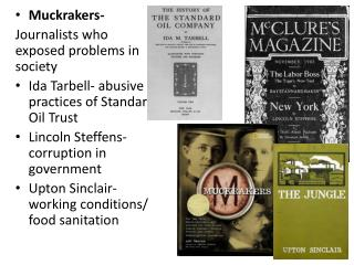 Muckrakers- Journalists who exposed problems in society