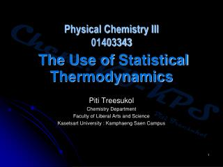 Physical Chemistry III 01403343 The  Use of  Statistical Thermodynamics