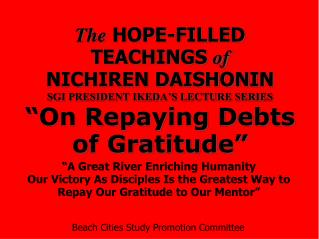 "The HOPE-FILLED TEACHINGS  of NICHIREN DAISHONIN SGI PRESIDENT IKEDA'S LECTURE SERIES ""On Repaying Debts of Gratitude"""