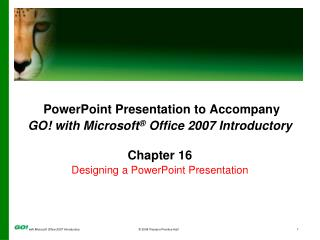 PowerPoint Presentation to Accompany GO! with Microsoft ®  Office 2007 Introductory Chapter 16