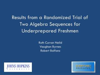 Results  from  a  Randomized Trial of Two Algebra Sequences for Underprepared Freshmen