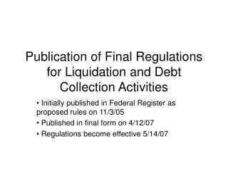 Publication of Final Regulations for Liquidation and Debt Collection Activities
