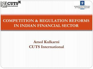 COMPETITION & REGULATION REFORMS IN INDIAN FINANCIAL SECTOR