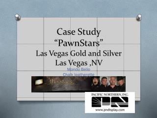 "Case Study ""PawnStars"" Las Vegas Gold and Silver Las Vegas ,NV"