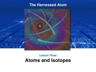 Lesson Three Atoms and Isotopes
