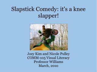 Slapstick Comedy: it's a knee slapper!