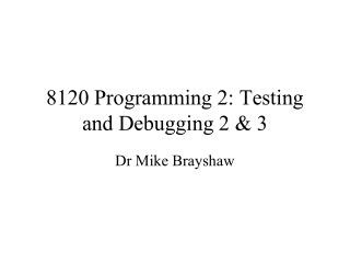 8120 Programming 2: Testing and Debugging 2 & 3