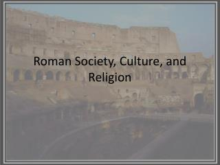 Roman Society, Culture, and Religion
