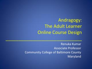 Andragogy: The Adult Learner  Online Course Design ______________________________
