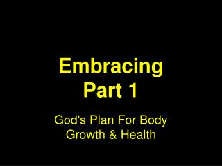 Embracing Part 1 God's Plan For Body Growth & Health